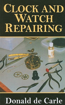 Clock and Watch Repairing By De Carle, Donald
