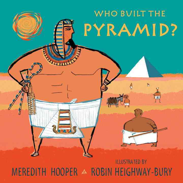 Who Built the Pyramid? By Hooper, Meredith/ Heighway-Bury, Robin (ILT)