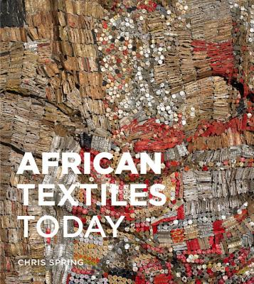 African Textiles Today By Spring, Christopher